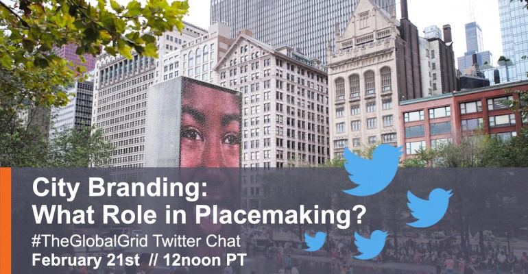 City Branding: What Role in Placemaking? #TheGlobalGrid Pre-Chat Post