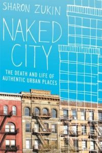 Naked City: The Death and Life of Authentic Urban Places by Sharon Zukin