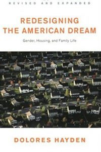 Redesigning the American Dream: Gender, Housing and Family Life by Dolores Hayden