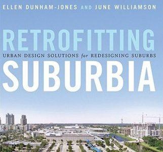 Retrofitting Suburbia: Urban Design Solutions for Redesigning Suburbs by Ellen Dunham-Jones & June Williamson