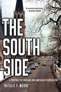 The South Side: A Portrait of Chicago and American Segregation by Natalie Y. Moore