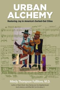 Urban Alchemy: Restoring Joy in America's Sorted-Out Cities by Mindy Thompson Fullilove